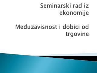 Seminarski rad iz ekonomije Međuzavisnost i dobici od trgovine