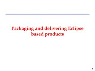 Packaging and delivering Eclipse based products