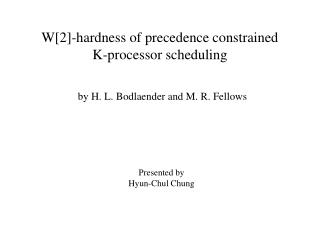W[2]-hardness of precedence constrained  K-processor scheduling