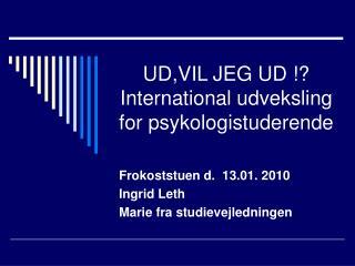 UD,VIL JEG UD !? International udveksling for psykologistuderende