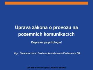 Úprava zákona o provozu na pozemních komunikacích Dopravní psychologie !