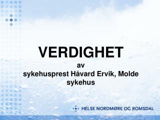VERDIGHET av  sykehusprest Håvard Ervik, Molde sykehus