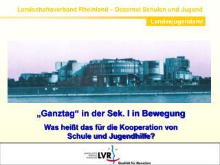 Landschaftsverband Rheinland � Dezernat Schulen und Jugend