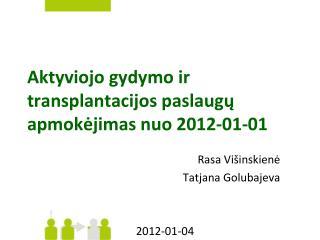 Aktyviojo gydymo ir transplantacijos paslaugų apmokėjimas nuo  2012-01-01