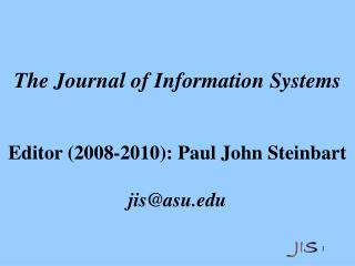 The Journal of Information Systems Editor (2008-2010): Paul John Steinbart jis@asu