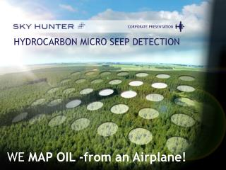 HYDROCARBON MICRO SEEP DETECTION WE  MAP OIL -from an Airplane!