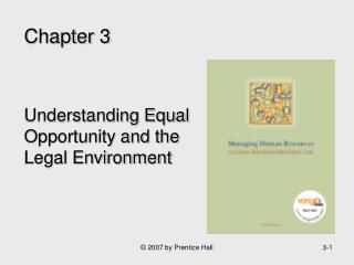 Chapter 3    Understanding Equal Opportunity and the Legal Environment