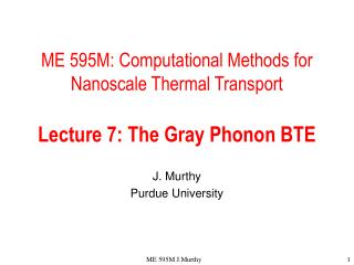 ME 595M: Computational Methods for Nanoscale Thermal Transport  Lecture 7: The Gray Phonon BTE