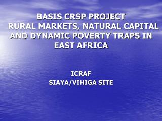 BASIS CRSP PROJECT   RURAL MARKETS, NATURAL CAPITAL AND DYNAMIC POVERTY TRAPS IN EAST AFRICA