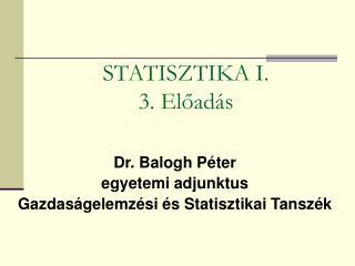 Dr. Balogh Péter egyetemi adjunktus Gazdaságelemzési és Statisztikai Tanszék