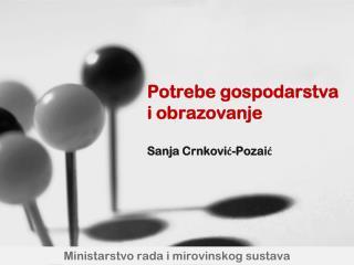 Potrebe gospodarstva i obrazovanje Sanja Crnković-Pozaić