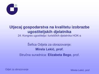 Šefica Odjela za obrazovanje: Mirela Lekić, prof. Stručna suradnica:  Elizabeta Bego , prof.
