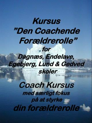 Kursus  �Den Coachende For�ldrerolle� for Dagn�s, Endelave,  Egebjerg, Lund & Gedved skoler