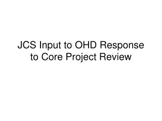 JCS Input to OHD Response to Core Project Review