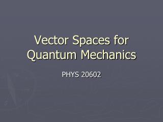 Vector Spaces for Quantum Mechanics