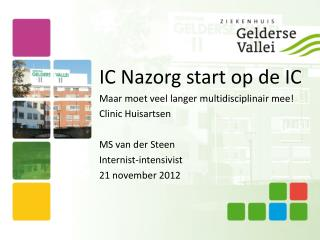IC Nazorg start op de IC Maar moet veel langer multidisciplinair mee! Clinic Huisartsen