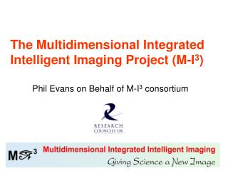 The Multidimensional Integrated Intelligent Imaging Project (M-I 3 )