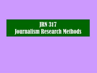 JRN 317 Journalism Research Methods