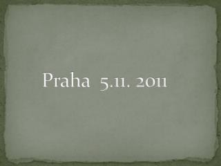 Praha  5.11. 2011
