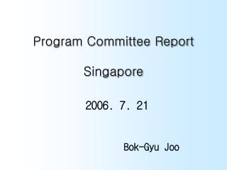 Program Committee Report Singapore