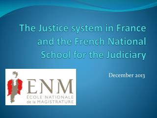 The Justice system in France and the French National  School  for the  Judiciary