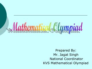 Prepared By: Mr. Jagat Singh       National Coordinator  KVS Mathematical Olympiad