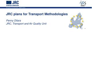 JRC plans for Transport Methodologies Penny Dilara JRC, Transport and Air Quality Unit