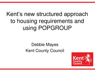 Kent's new structured approach to housing requirements and using POPGROUP