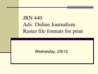 JRN 440 Adv. Online Journalism Raster file formats for print