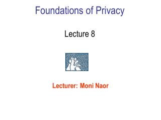 Foundations of Privacy Lecture 8