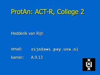 ProtAn: ACT-R, College 2