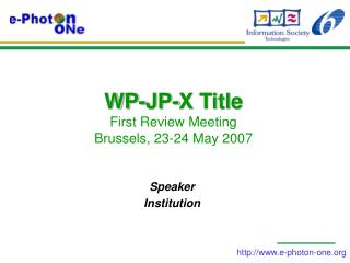 WP-JP-X Title  First Review Meeting Brussels, 23-24 May 2007