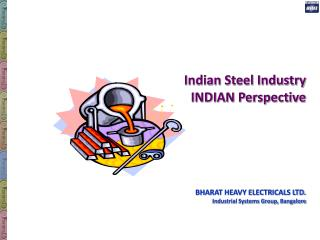 Indian Steel Industry INDIAN Perspective BHARAT HEAVY ELECTRICALS LTD.