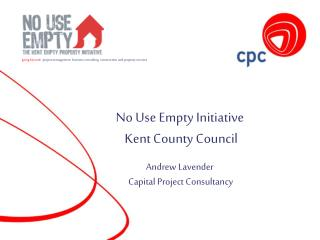 No Use Empty Initiative  Kent County Council Andrew Lavender  Capital Project Consultancy