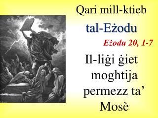 Qari mill-ktieb  tal-Eżodu Eżodu  20, 1-7 Il- liġi ġiet mogħtija permezz  ta' Mosè