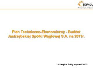 Plan Techniczno-Ekonomiczny - Budżet  Jastrzębskiej Spółki Węglowej S.A. na 2011r.