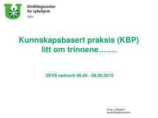 Kunnskapsbasert praksis (KBP) litt om trinnene……. ZEVS nettverk 06.05 - 08.05.2013
