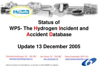 Status of  WP5- The  H ydrogen  I ncident and  A ccident  D atabase Update 13 December 2005