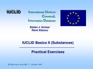 I nternational  U niform  C hemica L I nformation  D atabase Stefan J. Scheer Rémi Allanou