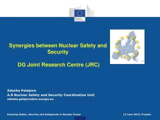 Synergies between Nuclear Safety and Security  DG Joint Research Centre (JRC)