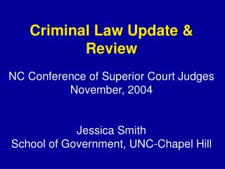 Criminal Law Update & Review NC Conference of Superior Court Judges November, 2004 Jessica Smith