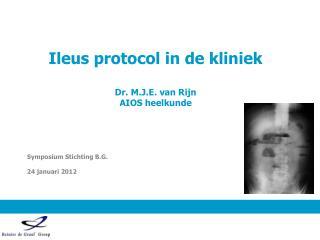 Ileus protocol in de kliniek Dr. M.J.E. van Rijn AIOS heelkunde