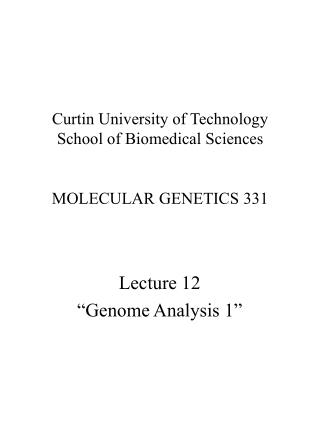Curtin University of Technology School of Biomedical Sciences MOLECULAR GENETICS 331