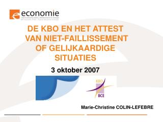 DE KBO EN HET ATTEST   VAN NIET-FAILLISSEMENT OF GELIJKAARDIGE SITUATIES 3 oktober 2007