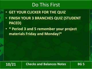 GET YOUR CLICKER FOR THE QUIZ FINISH YOUR 3 BRANCHES QUIZ (STUDENT PACED)