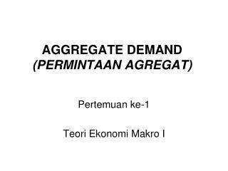 AGGREGATE DEMAND  (PERMINTAAN AGREGAT)