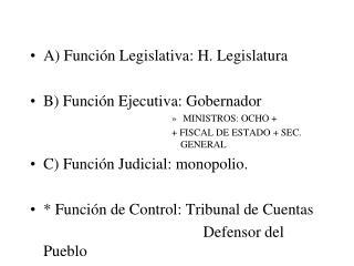 A) Función Legislativa: H. Legislatura B) Función Ejecutiva: Gobernador  MINISTROS: OCHO +
