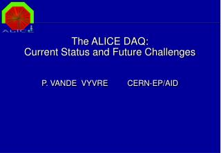 The ALICE DAQ: Current Status and Future Challenges P. VANDE  VYVRE   	CERN-EP/AID