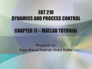ERT 210 DYNAMICS AND PROCESS CONTROL CHAPTER 11 – MATLAB TUTORIAL