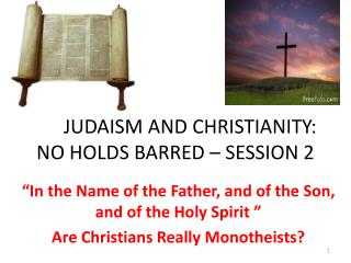 JUDAISM AND CHRISTIANITY: NO HOLDS BARRED – SESSION 2